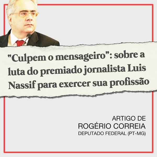 """""""Culpem o mensageiro"""": sobre a luta do premiado Luis Nassif para exercer sua profissão, por Rogério Correia"""