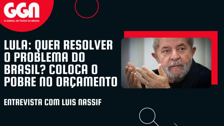 Lula na TV GGN: quer resolver o problema do Brasil? Coloca o pobre no orçamento