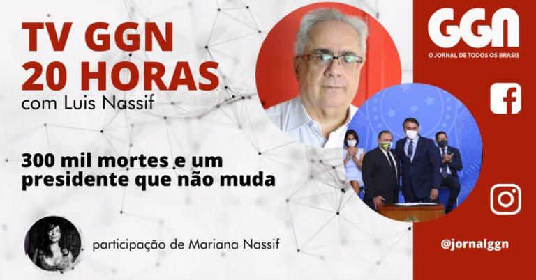 TV GGN 20h: 300 mil mortes e um presidente que não muda