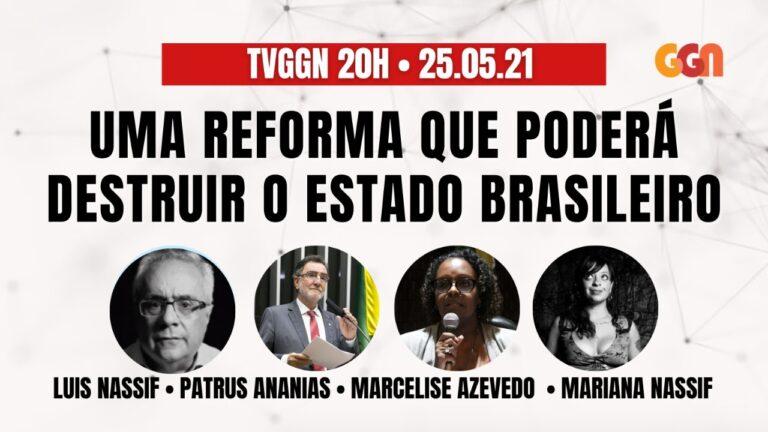 TV GGN 20h: Uma reforma que poderá destruir o Estado brasileiro
